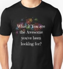 What if You are the Awesome you've been looking for? T-Shirt