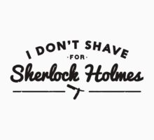 I Don't Shave For Sherlock Holmes | Unisex T-Shirt