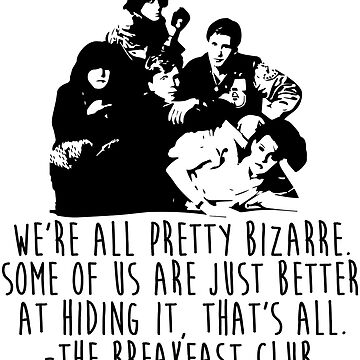 The Breakfast Club - We're All Pretty Bizarre  by KisArt