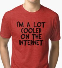 I'm A lot Cooler on The Internet Joke Funny Quotes Tri-blend T-Shirt