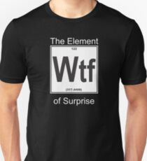 Wtf Element Surprise Unisex T-Shirt