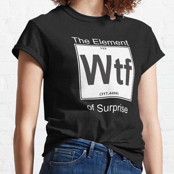 Wtf Element Surprise Classic T-Shirt