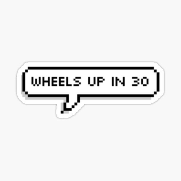 wheels up in 30 Sticker