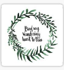 Bind My Wandering Heart Sticker