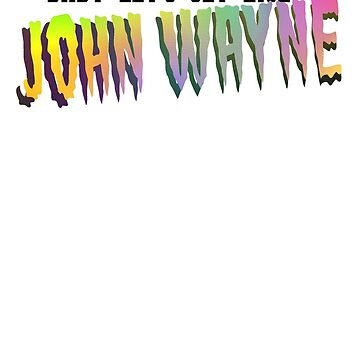 John Wayne // Gaga Inspired by youmisreadthat