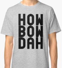 HOW BOW DAH Shirt - Cash Me Ousside T-Shirts & More Classic T-Shirt