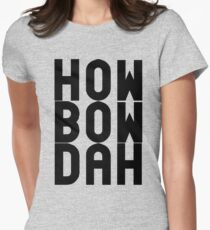 HOW BOW DAH Shirt - Cash Me Ousside T-Shirts & More Womens Fitted T-Shirt