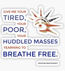 Give Me Your Tired, Your Poor, Your Huddled Masses Yearning to Breathe Free. Sticker
