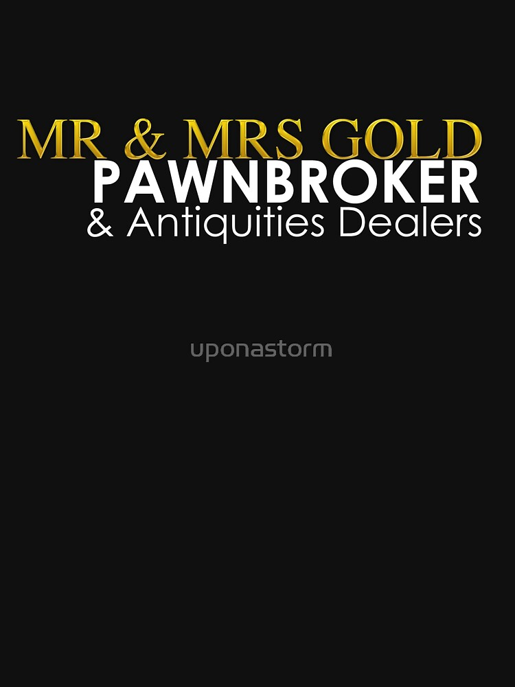Mr. and Mrs. Gold: Pawnbroker and Antiques Dealers | Unisex T-Shirt