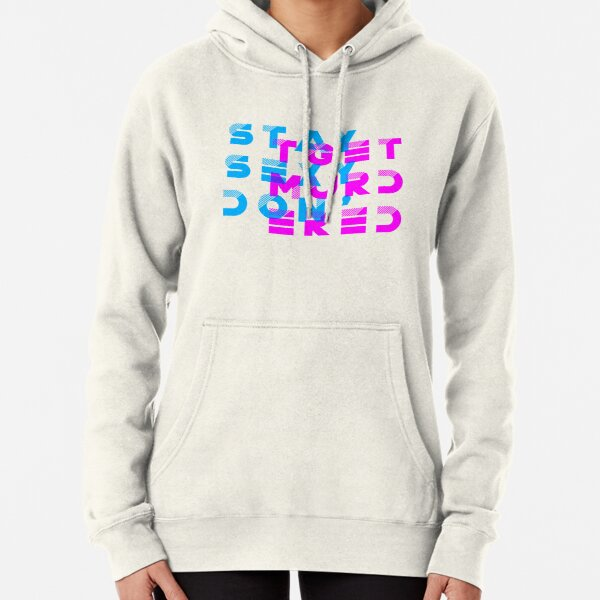 My Favorite Murder Podcast: Stay Sexy, Don't Get Murdered Pullover Hoodie