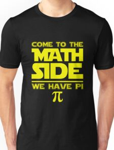 Come To The Math Side, We Have Pi Unisex T-Shirt