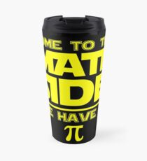 Come To The Math Side, We Have Pi Travel Mug