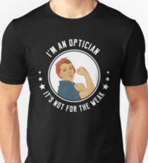 I'm An Optician It's Not For The Weak T-Shirt