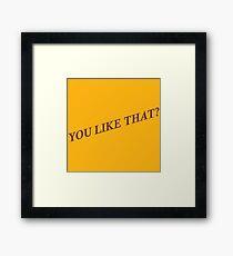 You Like That? Framed Print