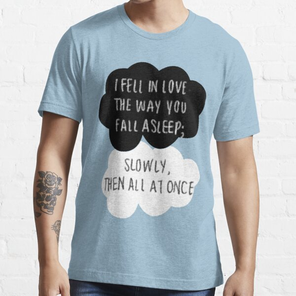 I Fell in Love the Way You Fall Asleep Essential T-Shirt