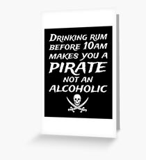DRINKING RUM BEFORE 10AM MAKES YOU A PIRATE NOT AN ALCOHOLIC Greeting Card