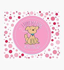 Crazy Dog Lady - I Love My Dog Photographic Print