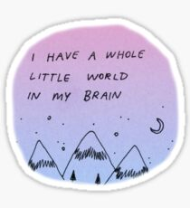 i have a whole little world in my brain Sticker
