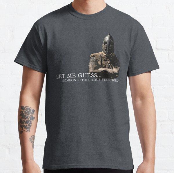 Laissez-moi deviner ... Quelqu'un a volé votre Sweetroll? T-shirt classique