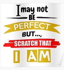I May Not Be Perfect Funny Quote Poster