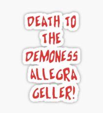 Death to the demoness Allegra Geller! Sticker
