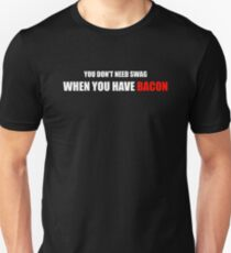 You Don't Need Swag When You Have Bacon Unisex T-Shirt