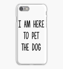I am here to pet the dog iPhone Case/Skin
