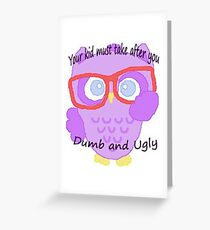 Your kid is dumb and ugly Greeting Card