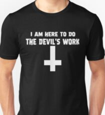 I Am Here To Do The Devil's Work Unisex T-Shirt