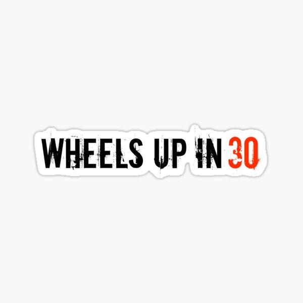 Wheels Up In 30 Sticker