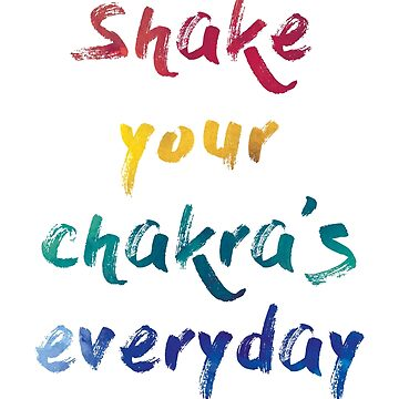 Shake Your Chakra's Everyday by artwithmeaning