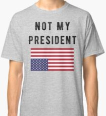 Not My President with Under Duress Flag Classic T-Shirt