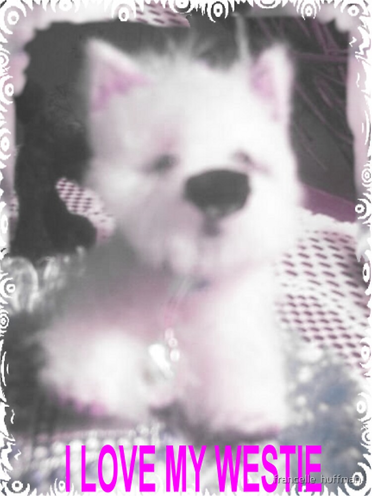 I LOVE MY WESTIE BY FRANCELLE MINIATURE PUP AS SELLS  ON EBAY by franniesbest
