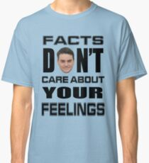 Facts Don't Care About Your Feelings 6 Classic T-Shirt
