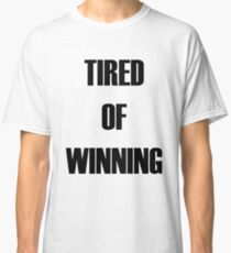 Tired of Winning Classic T-Shirt