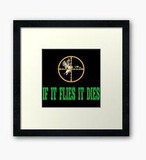 If It Flies It Dies Framed Print