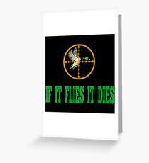 If It Flies It Dies Greeting Card