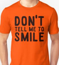 don't tell me to smile Unisex T-Shirt