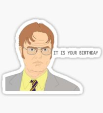 It Is Your Birthday - Dwight Schrute Sticker
