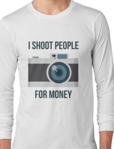 I shoot people for money Long Sleeve T-Shirt