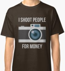 I shoot people for money Classic T-Shirt