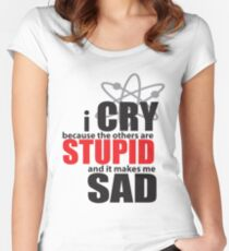 I Cry Others are stupid Women's Fitted Scoop T-Shirt