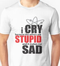 I Cry Others are stupid Unisex T-Shirt