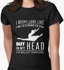 I might look like but in my head i'm ballet dancing T-Shirt