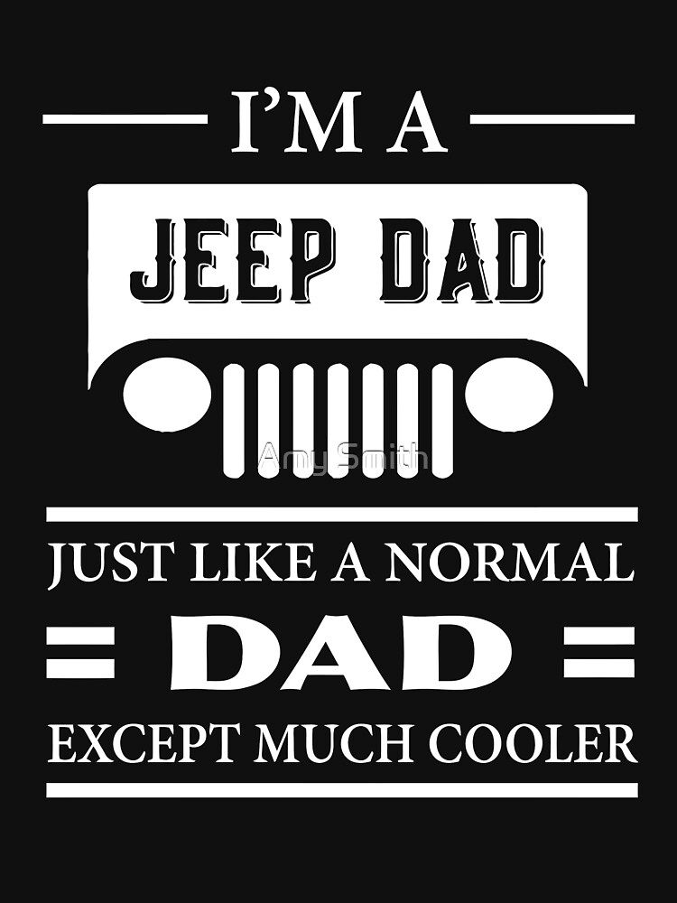 I Am A Jeep Dad Just Like A Normal Dad Except Much Cooler Tshirt - Jeep t shirt design