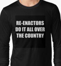 Re-enactors Do It  Long Sleeve T-Shirt