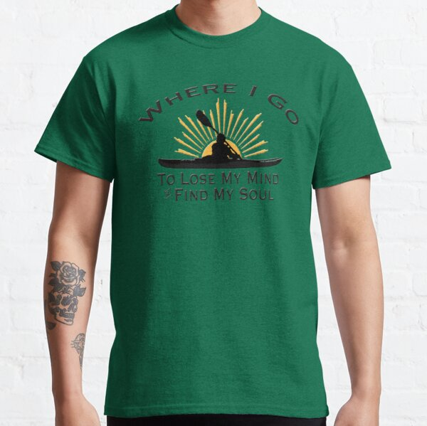 Kayaking Where I Go To Lose My Mind and Find My Soul - Kayak Sun Graphic  Classic T-Shirt
