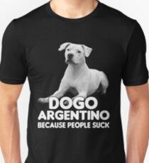 Dogo Argentino, Because people suck Unisex T-Shirt