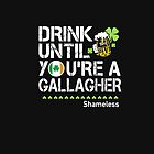 Drink Until You're a Gallagher Shameless - St Patrick's Day Shirt by Karon2345