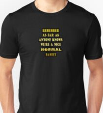 "Gold lettering with the message ""We're A Nice Normal Family"". Unisex T-Shirt"
